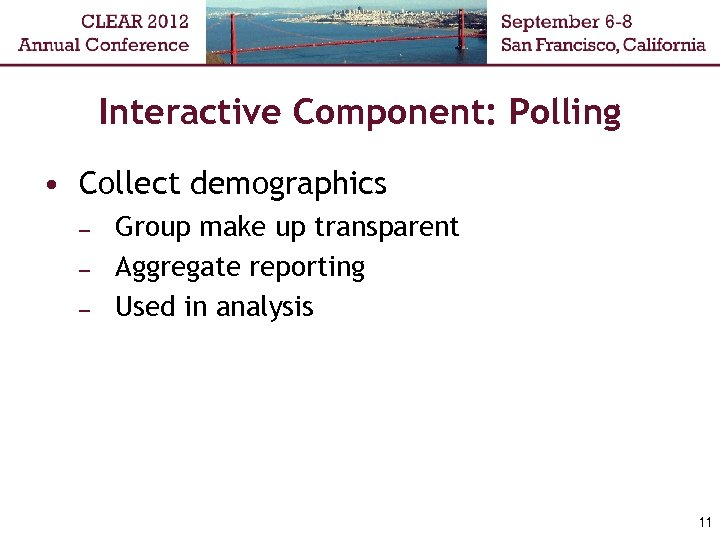 Interactive Component: Polling • Collect demographics – – – Group make up transparent Aggregate