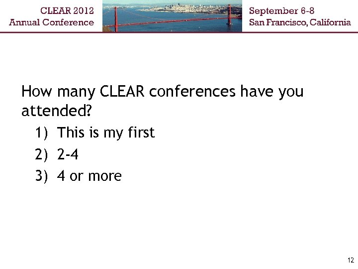 How many CLEAR conferences have you attended? 1) This is my first 2) 2
