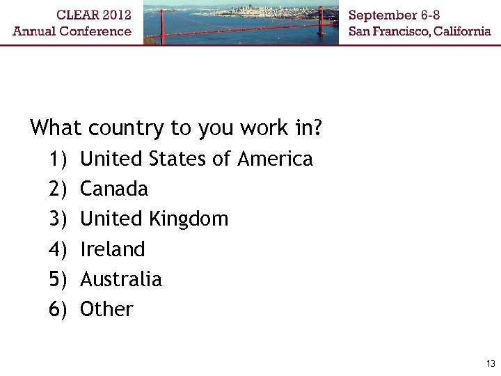 What country to you work in? 1) United States of America 2) Canada 3)