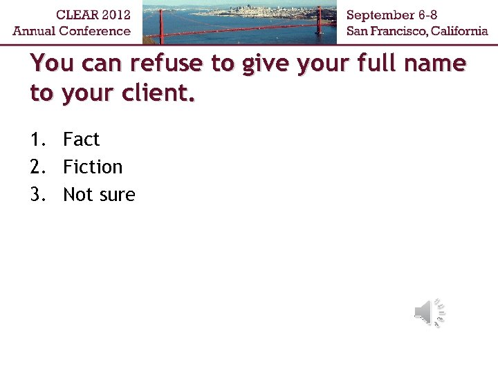 You can refuse to give your full name to your client. 1. Fact 2.
