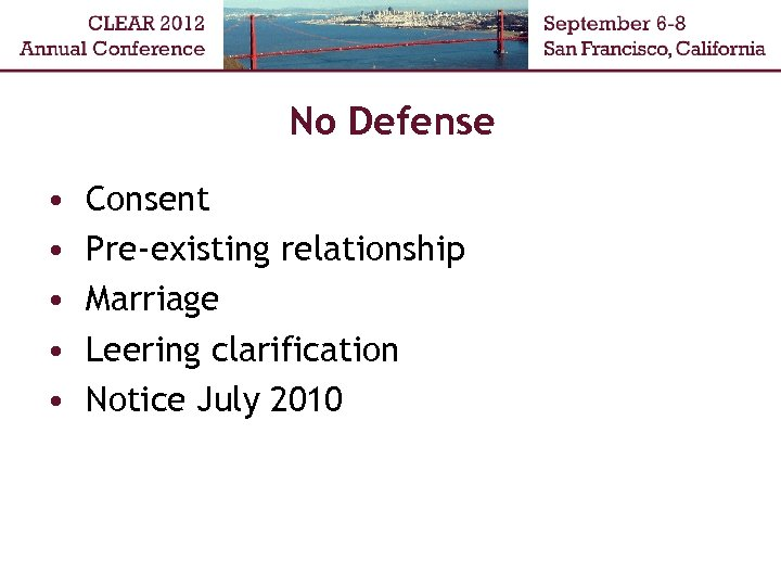 No Defense • • • Consent Pre-existing relationship Marriage Leering clarification Notice July 2010