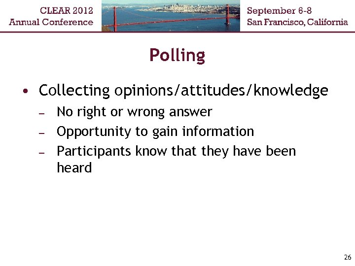 Polling • Collecting opinions/attitudes/knowledge – – – No right or wrong answer Opportunity to