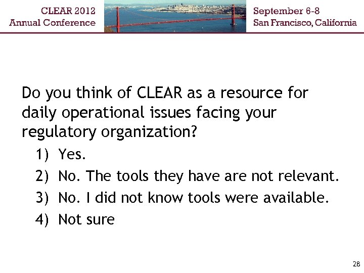 Do you think of CLEAR as a resource for daily operational issues facing your