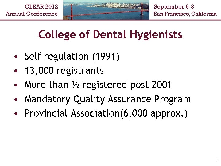 College of Dental Hygienists • • • Self regulation (1991) 13, 000 registrants More