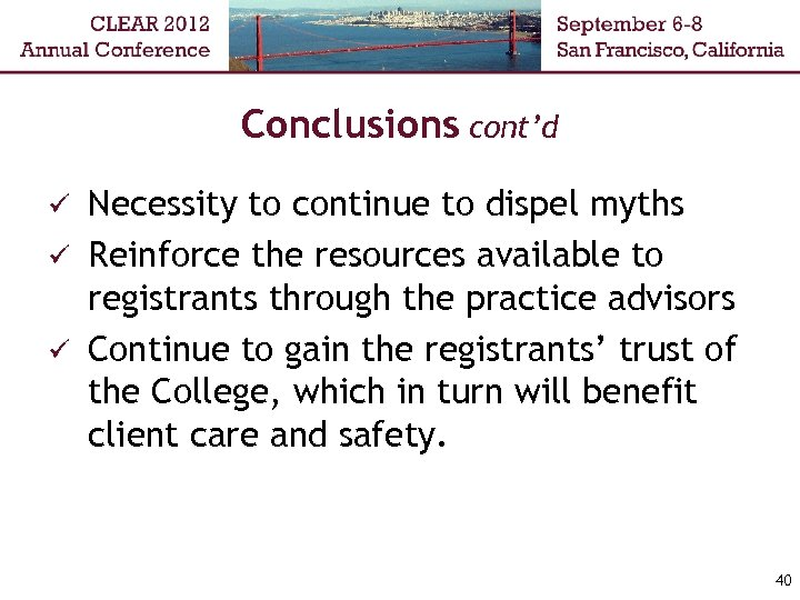 Conclusions cont'd Necessity to continue to dispel myths ü Reinforce the resources available to