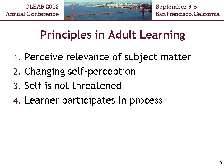 Principles in Adult Learning 1. Perceive relevance of subject matter 2. Changing self-perception 3.