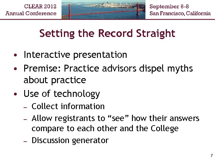 Setting the Record Straight • Interactive presentation • Premise: Practice advisors dispel myths about