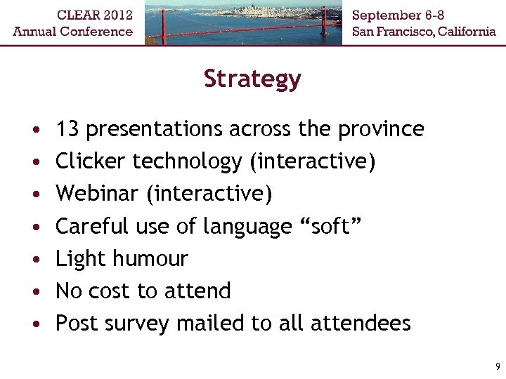 Strategy • • 13 presentations across the province Clicker technology (interactive) Webinar (interactive) Careful