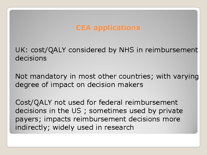 CEA applications UK: cost/QALY considered by NHS in reimbursement decisions Not mandatory in most