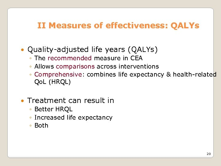 II Measures of effectiveness: QALYs Quality-adjusted life years (QALYs) ◦ The recommended measure in