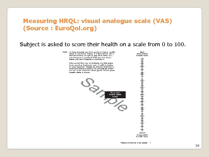 Measuring HRQL: visual analogue scale (VAS) (Source : Euro. Qol. org) Subject is asked