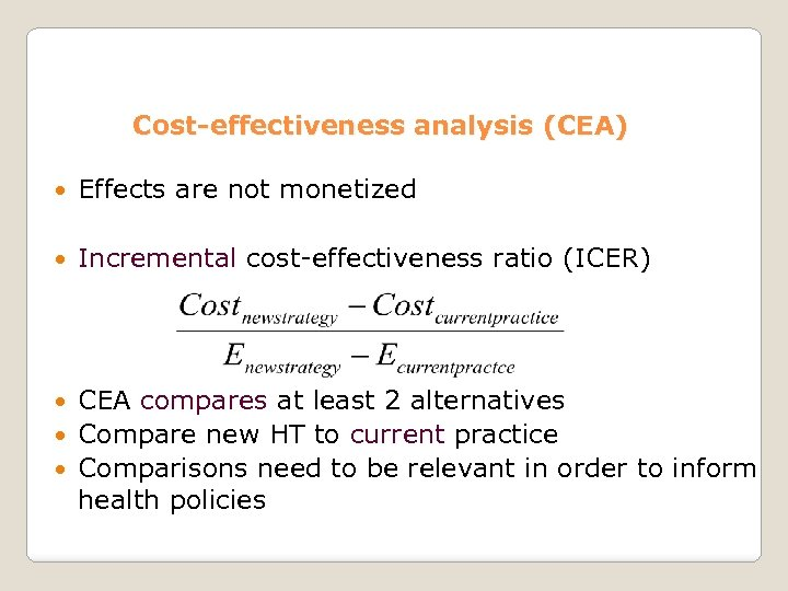 Cost-effectiveness analysis (CEA) Effects are not monetized Incremental cost-effectiveness ratio (ICER) CEA compares at