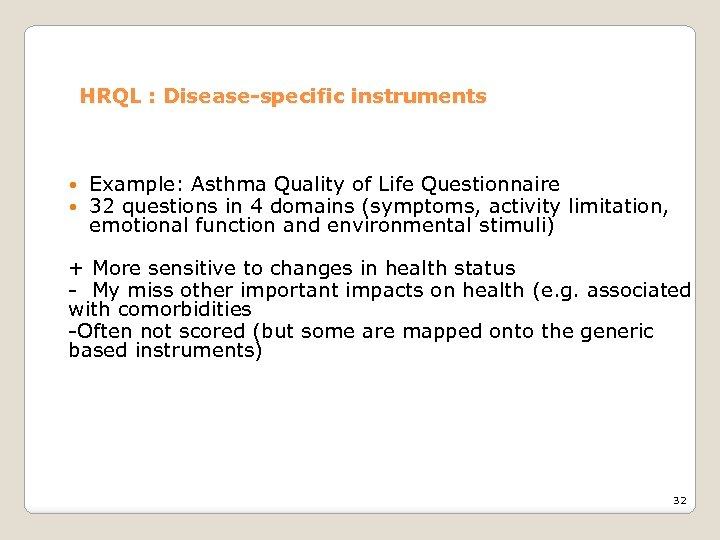 HRQL : Disease-specific instruments Example: Asthma Quality of Life Questionnaire 32 questions in 4