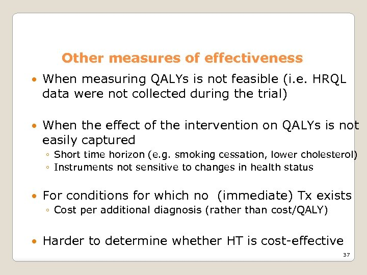 Other measures of effectiveness When measuring QALYs is not feasible (i. e. HRQL data