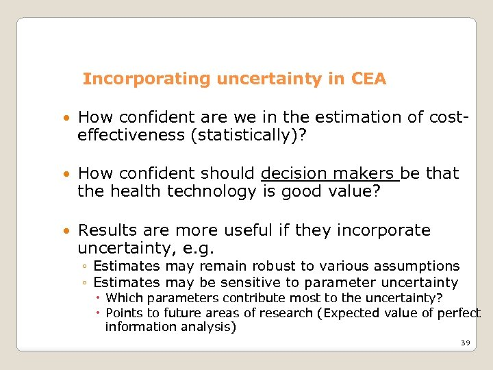 Incorporating uncertainty in CEA How confident are we in the estimation of costeffectiveness (statistically)?