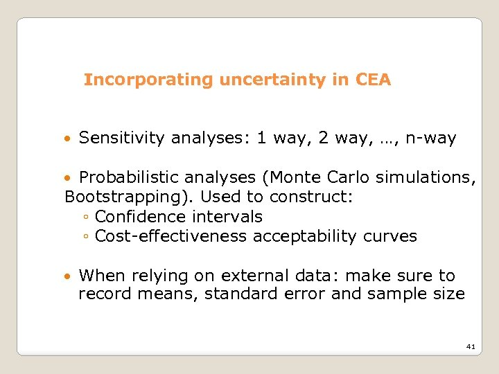 Incorporating uncertainty in CEA Sensitivity analyses: 1 way, 2 way, …, n-way Probabilistic analyses