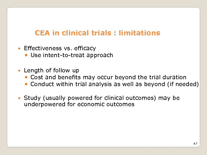 CEA in clinical trials : limitations Effectiveness vs. efficacy Use intent-to-treat approach Length of