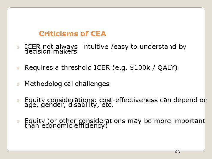 Criticisms of CEA l ICER not always intuitive /easy to understand by decision makers