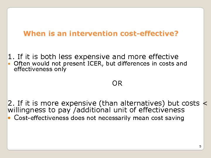 When is an intervention cost-effective? 1. If it is both less expensive and more
