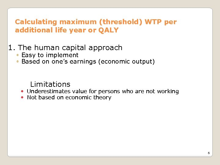 Calculating maximum (threshold) WTP per additional life year or QALY 1. The human capital