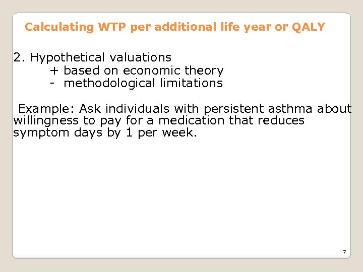 Calculating WTP per additional life year or QALY 2. Hypothetical valuations + based on