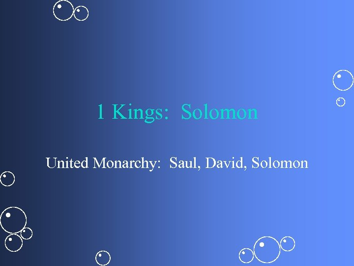 1 Kings: Solomon United Monarchy: Saul, David, Solomon