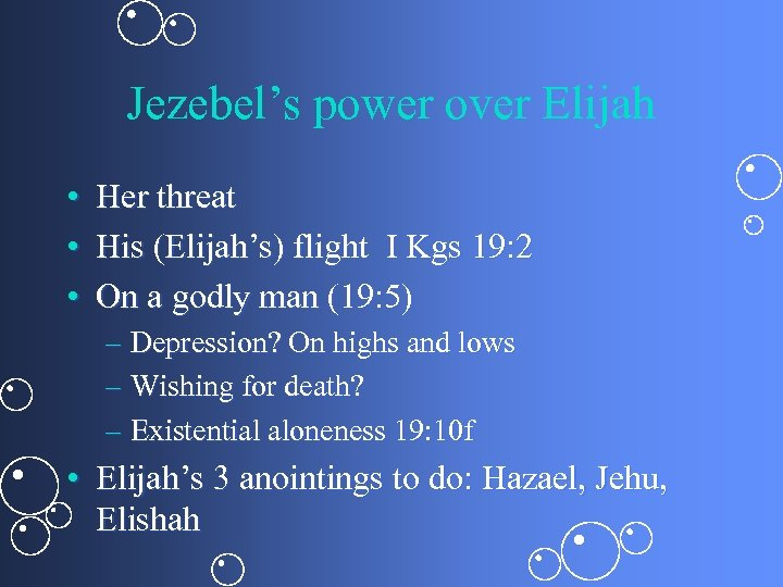 Jezebel's power over Elijah • Her threat • His (Elijah's) flight I Kgs 19:
