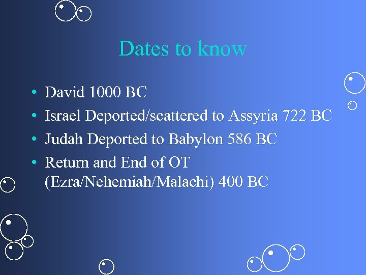 Dates to know • • David 1000 BC Israel Deported/scattered to Assyria 722 BC