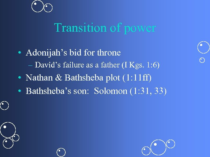Transition of power • Adonijah's bid for throne – David's failure as a father