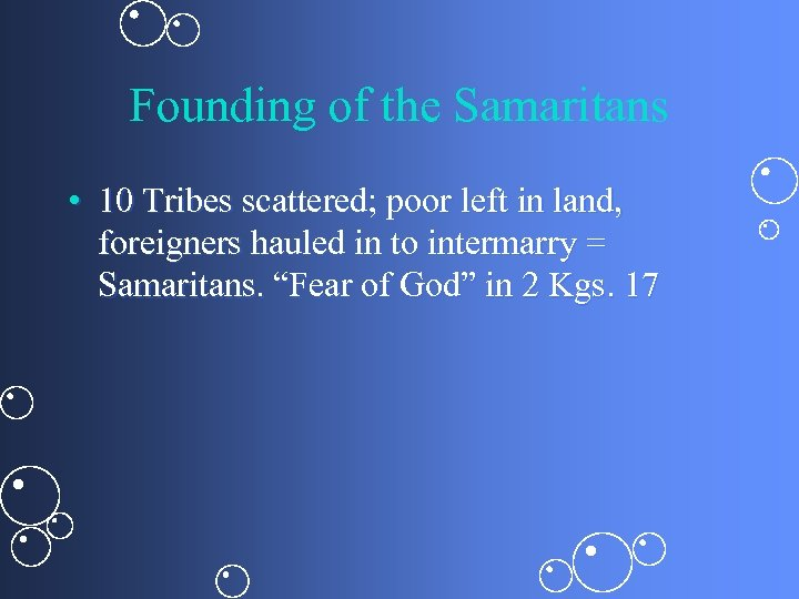 Founding of the Samaritans • 10 Tribes scattered; poor left in land, foreigners hauled