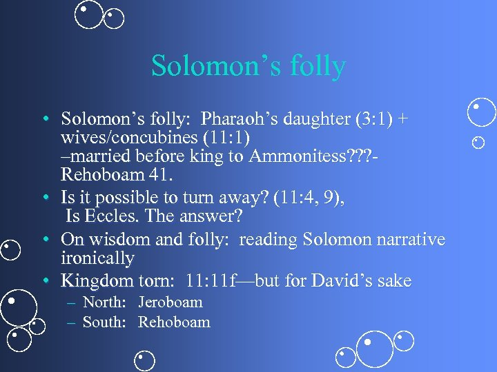 Solomon's folly • Solomon's folly: Pharaoh's daughter (3: 1) + wives/concubines (11: 1) –married