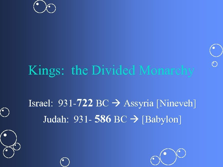 Kings: the Divided Monarchy Israel: 931 -722 BC Assyria [Nineveh] Judah: 931 - 586