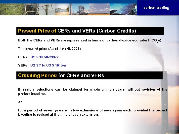 carbon trading Present Price of CERs and VERs (Carbon Credits) Both the CERs and