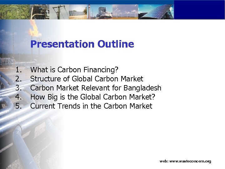Presentation Outline 1. 2. 3. 4. 5. What is Carbon Financing? Structure of Global