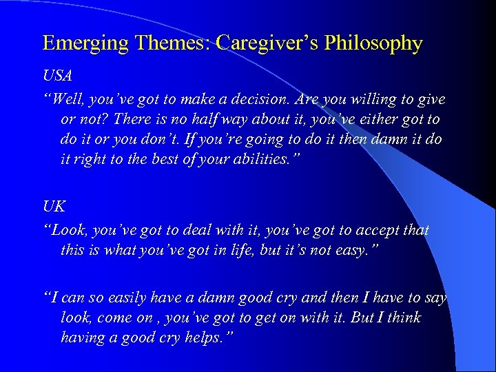 "Emerging Themes: Caregiver's Philosophy USA ""Well, you've got to make a decision. Are you"