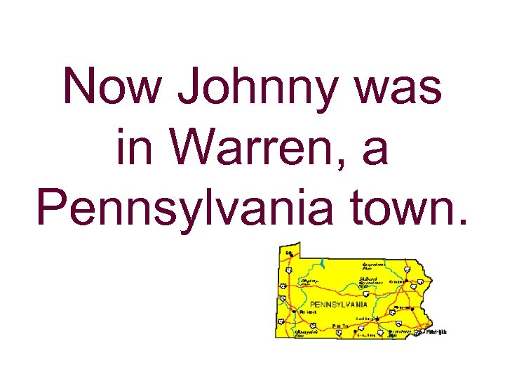 Now Johnny was in Warren, a Pennsylvania town.