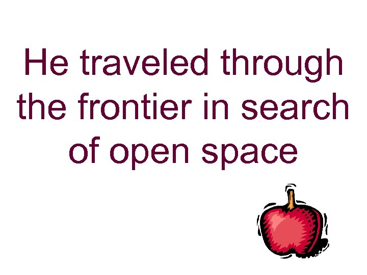 He traveled through the frontier in search of open space