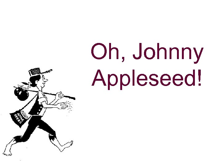 Oh, Johnny Appleseed!