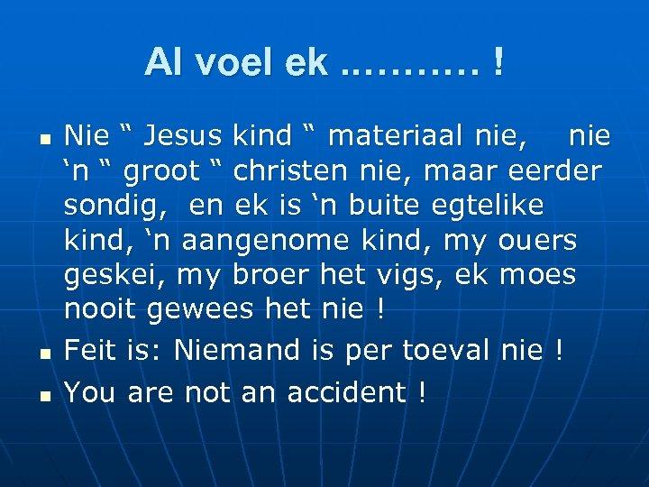 """Al voel ek. . ……… ! n n n Nie """" Jesus kind """""""