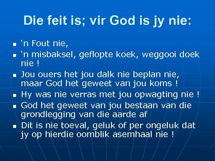 Die feit is; vir God is jy nie: n n n 'n Fout nie,