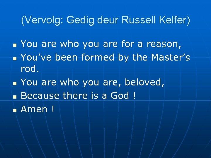 (Vervolg: Gedig deur Russell Kelfer) n n n You are who you are for