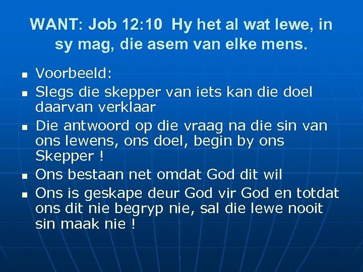WANT: Job 12: 10 Hy het al wat lewe, in sy mag, die asem