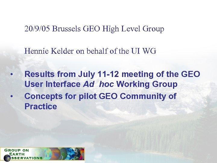 20/9/05 Brussels GEO High Level Group Hennie Kelder on behalf of the UI WG
