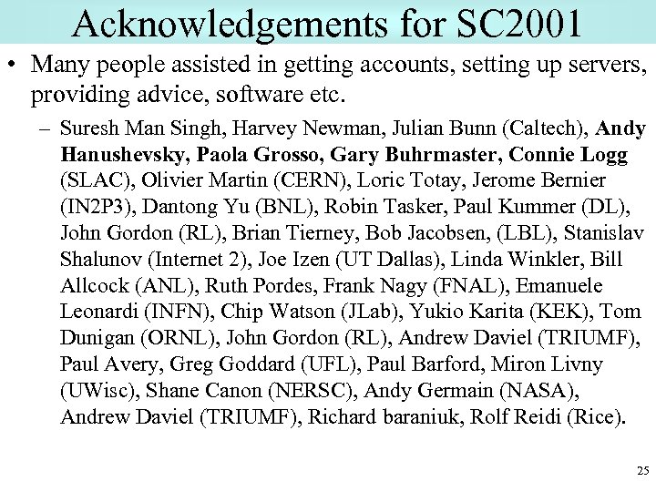 Acknowledgements for SC 2001 • Many people assisted in getting accounts, setting up servers,