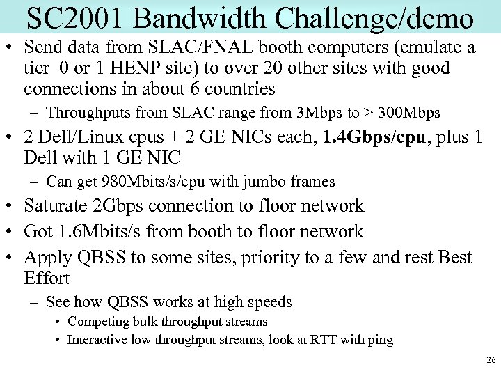 SC 2001 Bandwidth Challenge/demo • Send data from SLAC/FNAL booth computers (emulate a tier