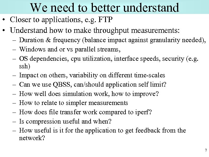 We need to better understand • Closer to applications, e. g. FTP • Understand