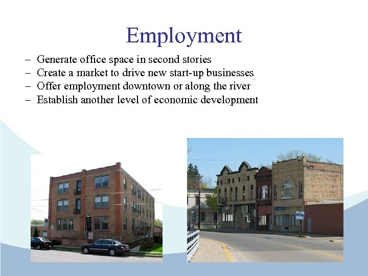 Employment – – Generate office space in second stories Create a market to drive