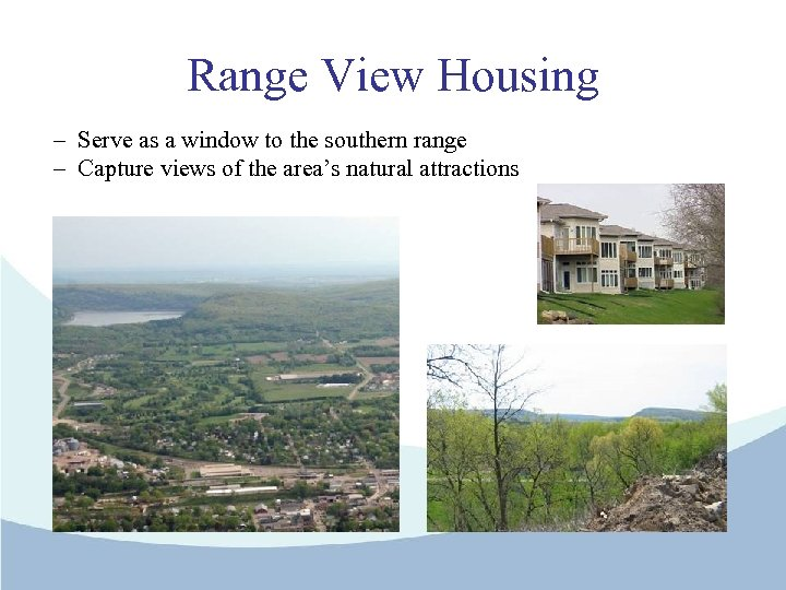 Range View Housing – Serve as a window to the southern range – Capture
