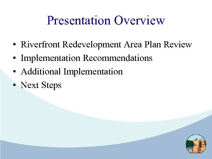 Presentation Overview • • Riverfront Redevelopment Area Plan Review Implementation Recommendations Additional Implementation Next