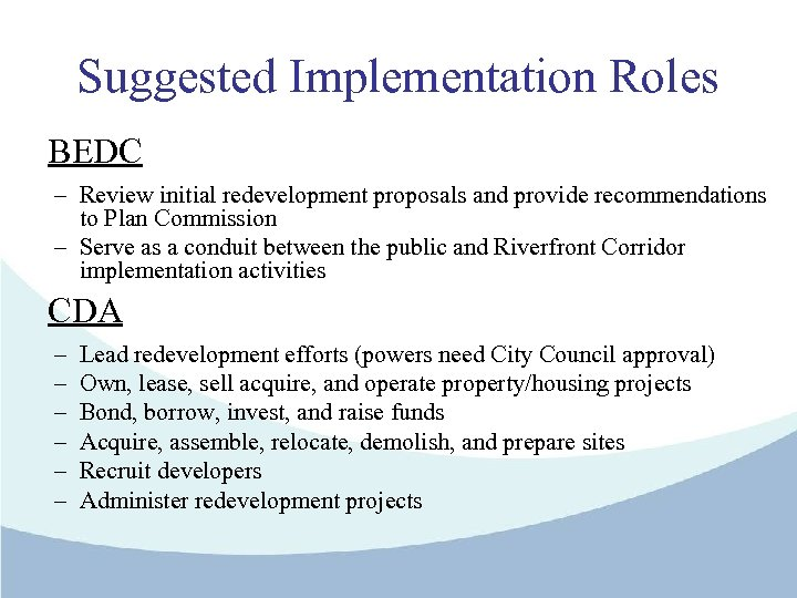 Suggested Implementation Roles BEDC – Review initial redevelopment proposals and provide recommendations to Plan